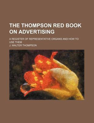 The Thompson Red Book on Advertising; A Register of Representative Organs and How to Use Them