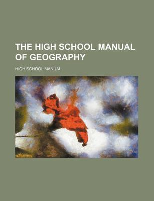 The High School Manual of Geography