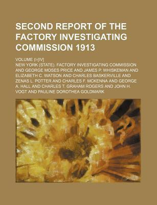 Second Report of the Factory Investigating Commission 1913; Volume (I-[Iv]