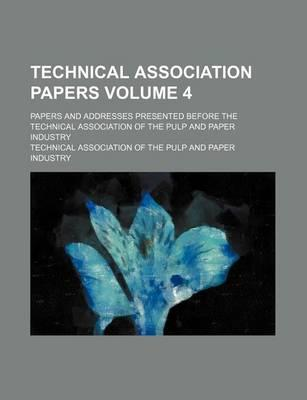 Technical Association Papers; Papers and Addresses Presented Before the Technical Association of the Pulp and Paper Industry Volume 4