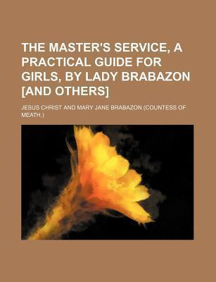 The Master's Service, a Practical Guide for Girls, by Lady Brabazon [And Others]