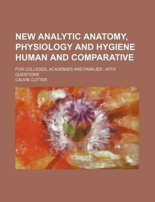 New Analytic Anatomy, Physiology and Hygiene Human and Comparative; For Colleges, Academies and Families with Questions