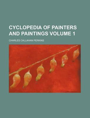 Cyclopedia of Painters and Paintings Volume 1