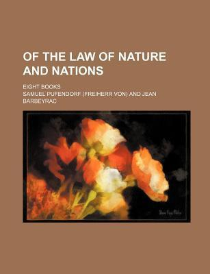 Of the Law of Nature and Nations; Eight Books