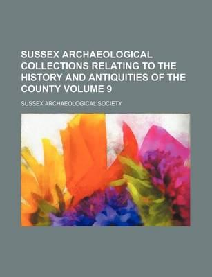 Sussex Archaeological Collections, Relating to the History & Antiquities of the County Volume 9