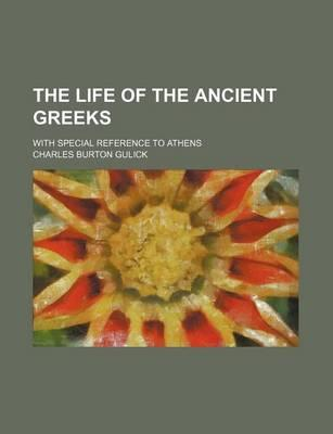 The Life of the Ancient Greeks; With Special Reference to Athens