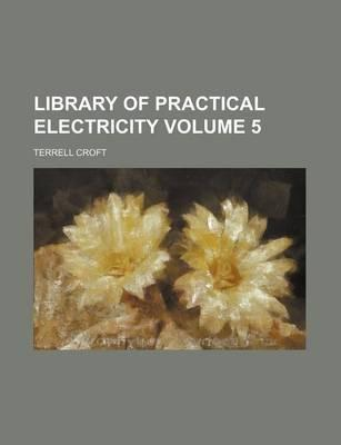 Library of Practical Electricity Volume 5
