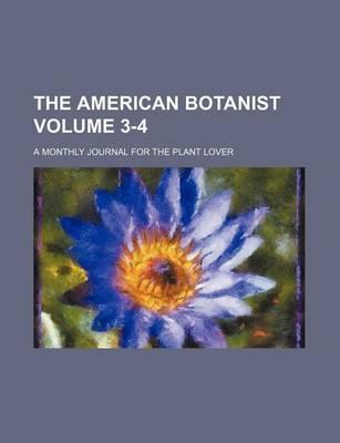 The American Botanist; A Monthly Journal for the Plant Lover Volume 3-4