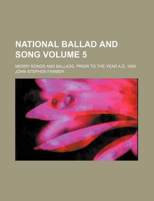 National Ballad and Song; Merry Songs and Ballads, Prior to the Year A.D. 1800 Volume 5