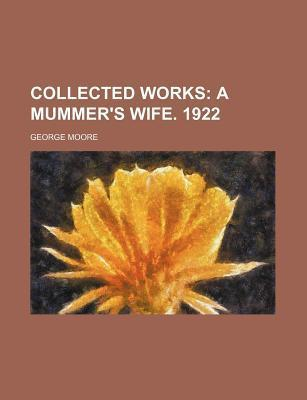 Collected Works; A Mummer's Wife. 1922