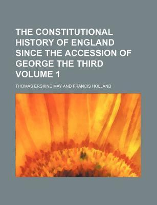 The Constitutional History of England Since the Accession of George the Third Volume 1