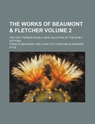 The Works of Beaumont & Fletcher; The Text Formed from a New Collation of the Early Editions Volume 2