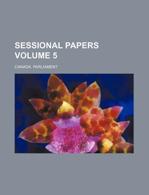 Sessional Papers Volume 5