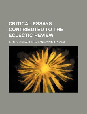 Critical Essays Contributed to the Eclectic Review,