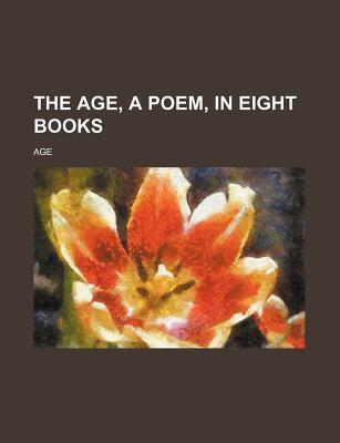 The Age, a Poem, in Eight Books