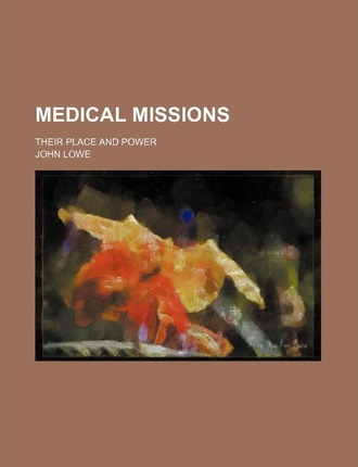Medical Missions; Their Place and Power