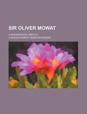 Sir Oliver Mowat; A Biographical Sketch