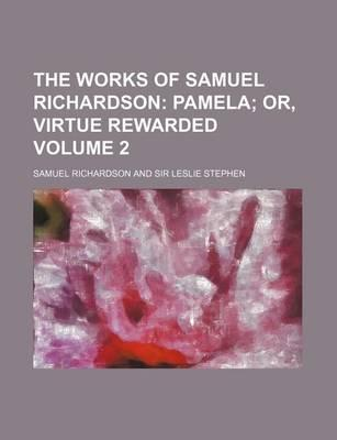 The Works of Samuel Richardson; Pamela Or, Virtue Rewarded Volume 2