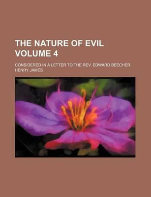 The Nature of Evil; Considered in a Letter to the REV. Edward Beecher Volume 4