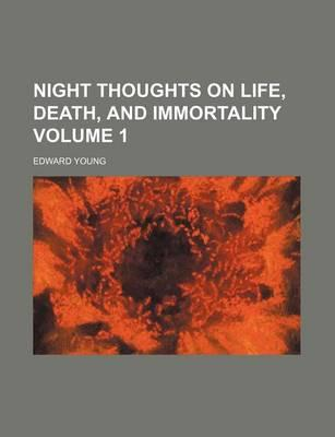 Night Thoughts on Life, Death, and Immortality Volume 1