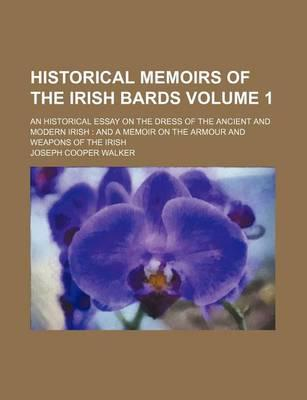 Historical Memoirs of the Irish Bards; An Historical Essay on the Dress of the Ancient and Modern Irish and a Memoir on the Armour and Weapons of the Irish Volume 1