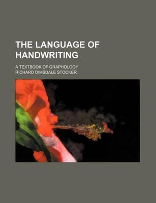 The Language of Handwriting; A Textbook of Graphology