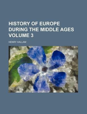 History of Europe During the Middle Ages Volume 3