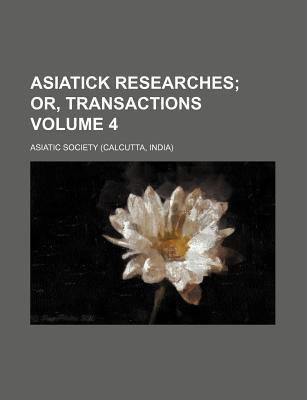 Asiatick Researches; Or, Transactions Volume 4