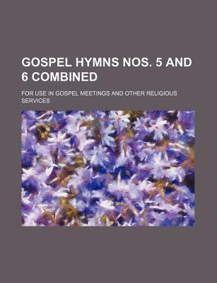 Gospel Hymns Nos. 5 and 6 Combined; For Use in Gospel Meetings and Other Religious Services