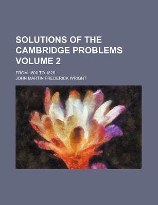 Solutions of the Cambridge Problems, from 1800 to 1820 Volume 2