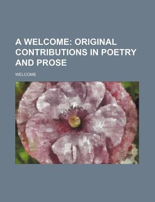 A Welcome; Original Contributions in Poetry and Prose