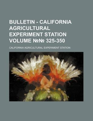 Bulletin - California Agricultural Experiment Station Volume 325-350