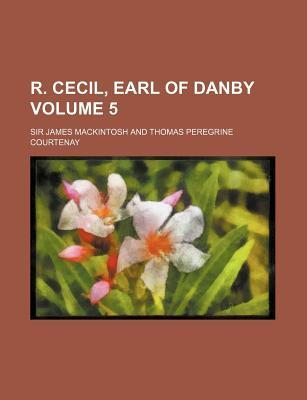 R. Cecil, Earl of Danby Volume 5