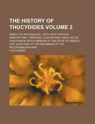 The History of Thucydides; Newly Tr. Into Englishwith Very Copious Annotationsprefixed, Is an Entirely New Life of Thucydides with a Memoir of the Sta