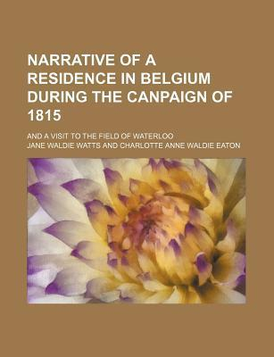 Narrative of a Residence in Belgium During the Canpaign of 1815; And a Visit to the Field of Waterloo