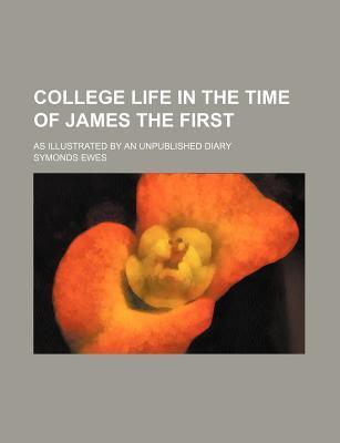 College Life in the Time of James the First; As Illustrated by an Unpublished Diary