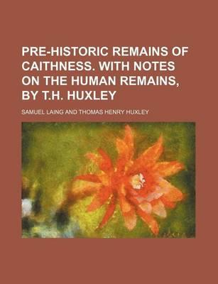 Pre-Historic Remains of Caithness. with Notes on the Human Remains, by T.H. Huxley