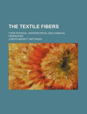 The Textile Fibers; Their Physical, Microscopical and Chemical Properties