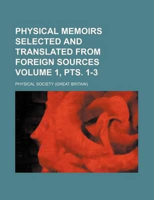 Physical Memoirs Selected and Translated from Foreign Sources Volume 1, Pts. 1-3