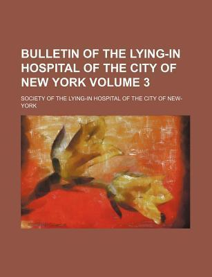 Bulletin of the Lying-In Hospital of the City of New York Volume 3