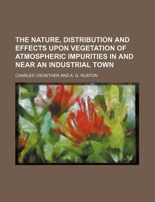 The Nature, Distribution and Effects Upon Vegetation of Atmospheric Impurities in and Near an Industrial Town