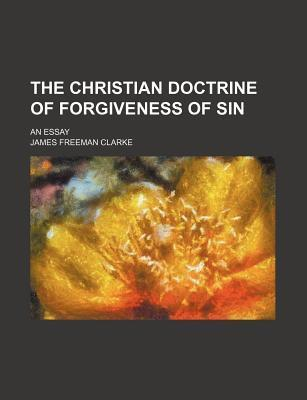 The Christian Doctrine of Forgiveness of Sin; An Essay