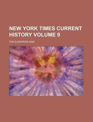 New York Times Current History; The European War Volume 9