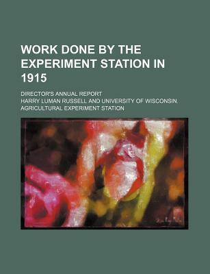 Work Done by the Experiment Station in 1915; Director's Annual Report
