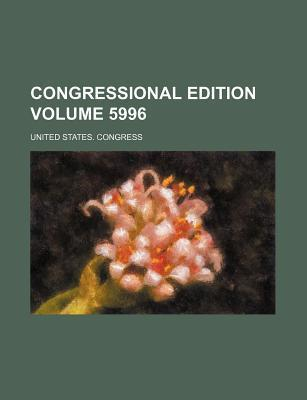 Congressional Edition Volume 5996