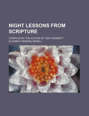 """Night Lessons from Scripture; Compiled by the Author of """"Amy Herbert."""""""