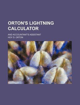 Orton's Lightning Calculator; And Accountant's Assistant