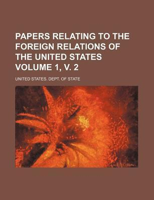 Papers Relating to the Foreign Relations of the United States Volume 1, V. 2