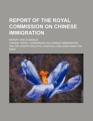Report of the Royal Commission on Chinese Immigration; Report and Evidence