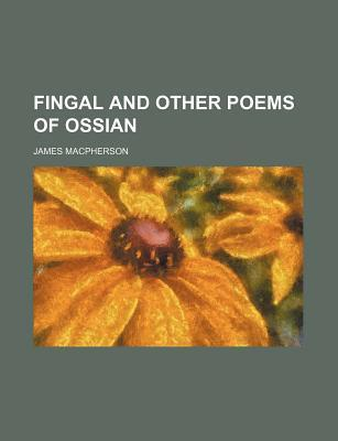 Fingal and Other Poems of Ossian